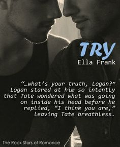 """""""...what's your truth, Logan?"""" - Try by Ella Frank"""