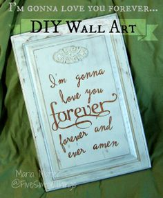Five Simple Things: Love you Forever Wall Art - Recycle. Cricut, up-cycled kitchen cabinet door, Krylon satin spray paint, shelf liner paper for masking technique, Randy Travis song inspiration, home decor
