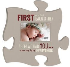"""First we had each other then we had you ... Now we have everything. Such a true sentiment from every loving parent, this puzzle photo frame will hold a place (and photo) dear to your heart. Single 4""""x"""