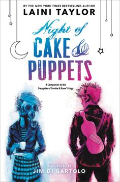 Night of Cake & Puppets – Laini Taylor https://www.goodreads.com/book/show/34733250-night-of-cake-puppets