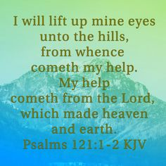 Psalms 121:1-2 KJV Psalm 121, Psalms, Bible Verses Quotes, Bible Scriptures, Love The Lord, Knowing God, Quotes About God, Spiritual Quotes, Trust God