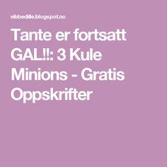 Tante er fortsatt GAL!!: 3 Kule Minions - Gratis Oppskrifter