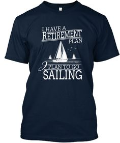 Discover Sailing Retirement Plan T-Shirt, a custom product made just for you by Teespring. - I Have Retirement Plan Plan To Go Sailing Sailboat Plans, Top Boat, Time Running Out, Boat Building Plans, Retirement Planning, Basic Tees, Order Prints, Sailing, How To Plan