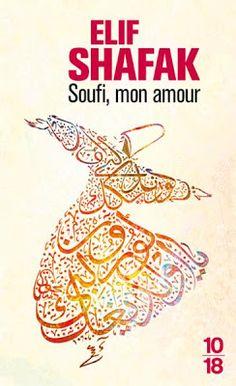 Soufi, mon amour - Elif Shafak Bouleversant ! lifechanging !