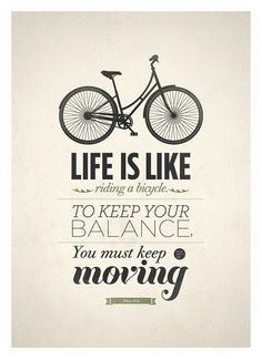 Life is like riding a bicykle…