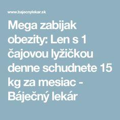 Mega zabijak obezity: Len s 1 čajovou lyžičkou denne schudnete 15 kg za mesiac - Báječný lekár