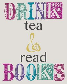 Drink tea and read books.