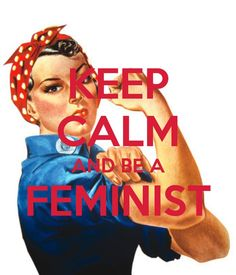 """Keep calm and be a feminist""  [follow this link to find a documentary and analysis of the large scale entrance of American women into the paid labor force during World War II in order to fill positions abandoned by American men fighting abroad: http://www.thesociologicalcinema.com/1/post/2010/07/the-life-and-times-of-rosie-the-riveter.html]"