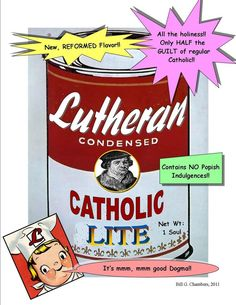 Lutheran = Catholic Lite ... All the forgiveness non of the guilt!
