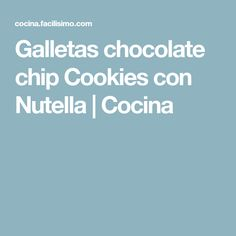 Galletas chocolate chip Cookies con Nutella | Cocina