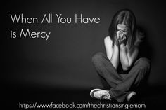 Sometimes all you need is mercy. Sometimes mercy is all you have to give.