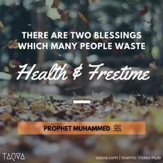 "#ProphetMuhammed said: ""There are two blessings which many people waste: Health and Freetime."""
