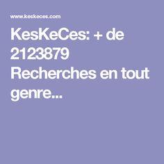 KesKeCes: + de 2123879 Recherches en tout genre...