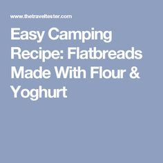 Easy Camping Recipe: Flatbreads Made With Flour & Yoghurt
