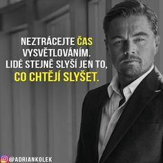 Lidé stejně slyší jen to, co chtějí slyšet… Leo Quotes, Story Quotes, Try Not To Laugh, Leonardo Dicaprio, True Words, True Stories, Slogan, Quotations, Jokes