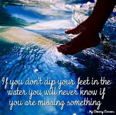 Dip your feet in the water quote via My Cheery Corner page on Facebook