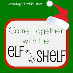 Come Together Kids: Elf on the Shelf Ideas and Party