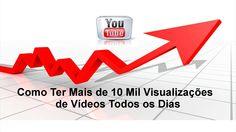 Como Ter Mais de 10 Mil Visualizações de Vídeos Todos os Dias