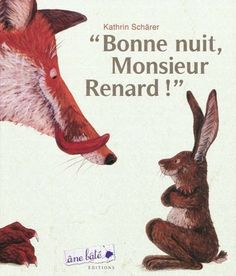 Bonne nuit, Monsieur Renard! Texte et illustrations: Kathrin Schärer. 32 pages, 27 x 25 cm. ISBN: 9782918689003 Parution: 10 septembre 2009. 16,50 €