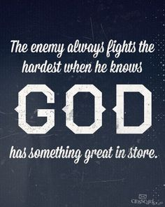 The enemy always fights the hardest when he knows GOD has something great in store.