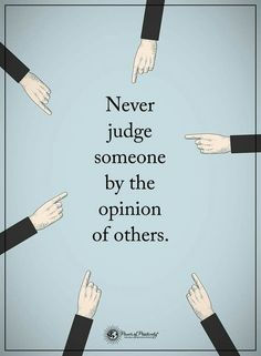 And never judge yourself by someone else's opinion.