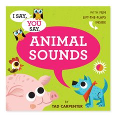 A NEW book series I Say, You Say by Tad Carpenter. Book 02 ANIMAL SOUNDS