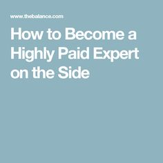 How to Become a Highly Paid Expert on the Side
