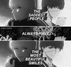 """The saddest people always have the most beautiful smiles.."" -Anime: Tokyo Ghoul - Tokyo Kyushu -Edited by Karunase -Tumblr: karunase.tumblr.com"
