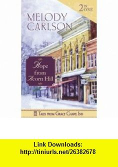 Tales from Grace Chapel Inn 2-n-1 Hope from Acorn Hill (9780824949150) Melody Carlson , ISBN-10: 0824949153  , ISBN-13: 978-0824949150 ,  , tutorials , pdf , ebook , torrent , downloads , rapidshare , filesonic , hotfile , megaupload , fileserve
