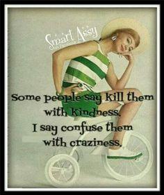 Kind or crazy