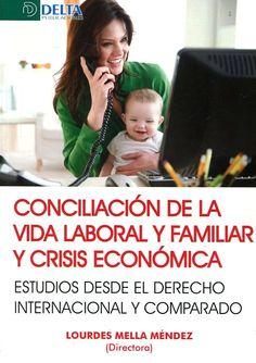 Conciliación de la vida laboral y familiar y crisis económica : estudios desde el Derecho internacional y comparado https://alejandria.um.es/cgi-bin/abnetcl?ACC=DOSEARCH&xsqf99=654965