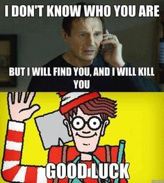 I will find you and kill you in General Memes - Memes Best Funny Jokes, Best Funny Videos and Best Funny Memes in the web. The All in One funny jokes, videos and picture packages in the website for the first time. Stupid Funny Memes, Funny Relatable Memes, Funny Posts, Funny Quotes, Funny Stuff, Funniest Memes, Random Stuff, Memes Humor, Funny Humor