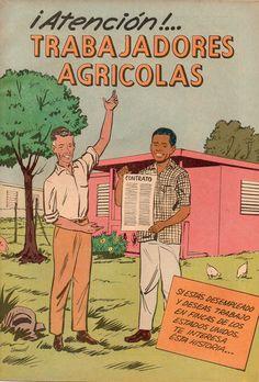 El propósito de este cómic era informar a los trabajadores agrícolas sus derechos al momento de ser reclutados para la temporada de cosechas en Estados Unidos. El mismo fue producido por el Negociado de Seguridad de Empleo del Departamento del Trabajo de Puerto Rico en 1966. El arte de este cómic fue realizado por Ismael Rodríguez Báez.