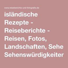 isländische Rezepte - Reiseberichte - Reisen, Fotos, Landschaften, Sehenswürdigkeiten Island, Pictures, Football Snacks, Travel Report, Good Food, Health, Travel, Recipes, Paisajes