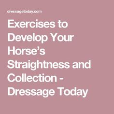 Exercises to Develop Your Horse's Straightness and Collection - Dressage Today