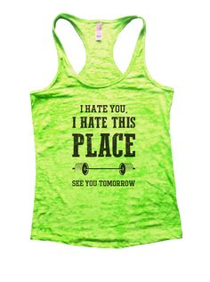 I Hate You, I Hate This Place See You Tomorrow Burnout Tank Top By Funny Threadz - 857