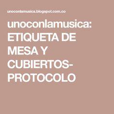 unoconlamusica: ETIQUETA DE MESA Y CUBIERTOS- PROTOCOLO