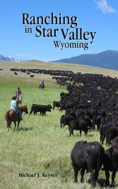 Ranching in Star Valley Wyoming by Michael Keyser. $4.50. Publisher: Diamond K Books; New Edition edition (October 1, 2012). 325 pages