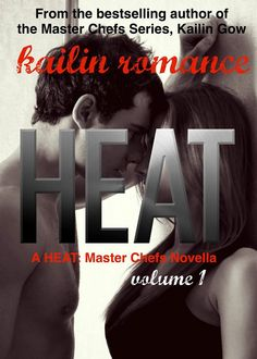 HEAT (Master Chefs #4 Heeat #1) by Kailin Gow