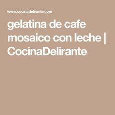 gelatina de cafe mosaico con leche | CocinaDelirante
