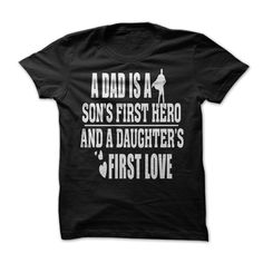 A Dad is Sons First Hero & Daughters First Love - Buy Yours! (Dad - Father's Day Tshirts)