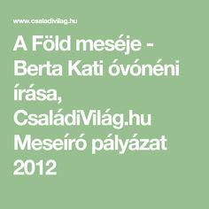 A Föld meséje - Berta Kati óvónéni írása, CsaládiVilág.hu Meseíró pályázat 2012