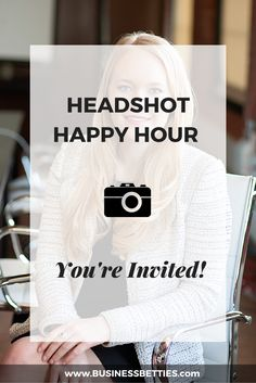 Headshot Happy Hour: You're Invited by Business Betties #businessbetties #womeninbusiness #design #branding #photography