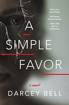 Looking for a book to read next? Try Darcey Bell's chilling debut thriller A Simple Favor.