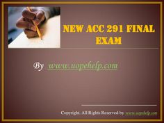 Find University of Phoenix Course ACC 291 Final Exam UOP A+ Course Tutorials at www.UopeHelp.com Final Exams, Finals, Phoenix, University, Tutorials, Colleges