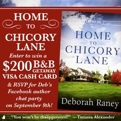 """Home to Chicory Lane"" is the first in a new series by beloved author Deborah Raney. Click to find out more, enter for a chance to win a $200 Visa cash card, and RSVP for Deborah's Facebook party in September!"