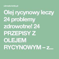 Olej rycynowy leczy 24 problemy zdrowotne! 24 PRZEPISY Z OLEJEM RYCYNOWYM – zdrowie.hotto.pl, domowe sposoby popularne w necie Health, Hair, Therapy, Whoville Hair, Health Care, Salud