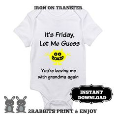 """Iron On Transfer Bodysuit Funny Baby Sayings Print Yourself-""""It's Friday,Let Me Guess.You're leaving me with grandma again""""-Instant Download by 2RabbitsPrintEnjoy on Etsy #gagbabygift #diybabygift #babyshowergift #ironontransferpaper"""