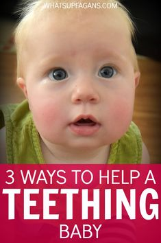 Simple parenting tips to help a teething baby - good for mom to remember!